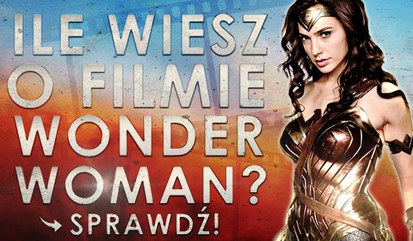 """Ile wiesz o filmie """"Wonder Woman""""?"""