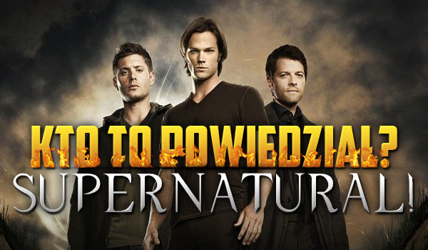 Supernatural – Kto to powiedział?