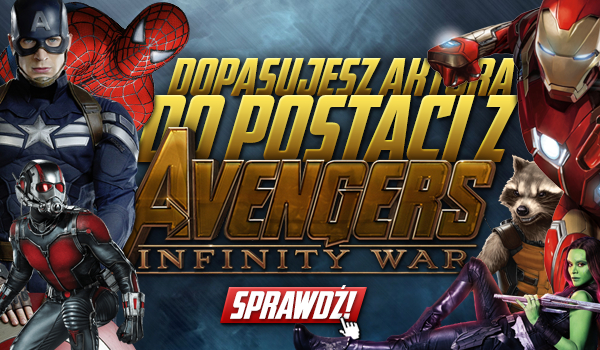 Czy dasz radę dopasować aktora do postaci z Avengers: Infinity War, którą gra?