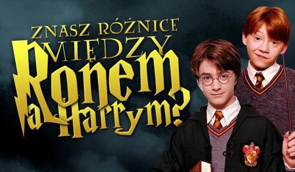 Czy znasz różnice między Ronem a Harrym?