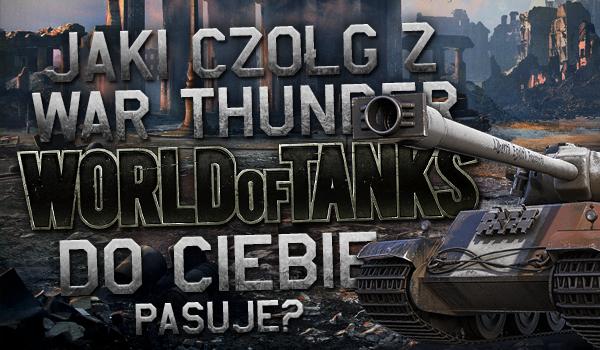 Jaki czołg z War Thunder/World of Tanks do Ciebie pasuje?