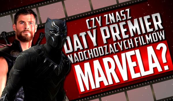 Czy znasz daty premier nadchodzących filmów Marvela?