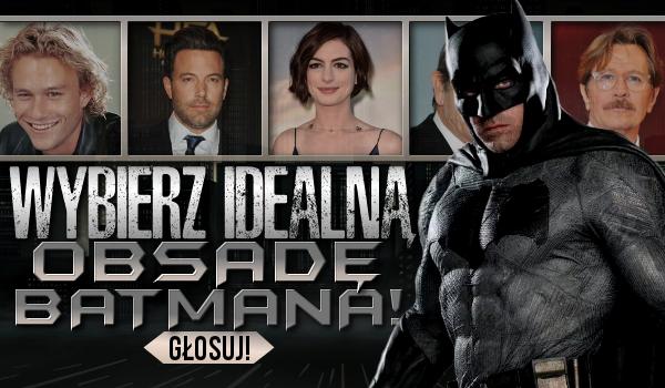 """Wybierz idealną obsadę """"Batmana""""!"""