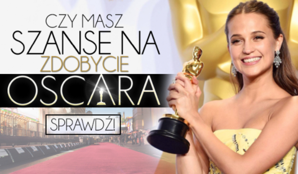 Czy masz szanse na zdobycie Oscara?