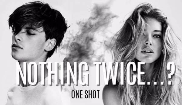 Nothing twice…? – One Shot
