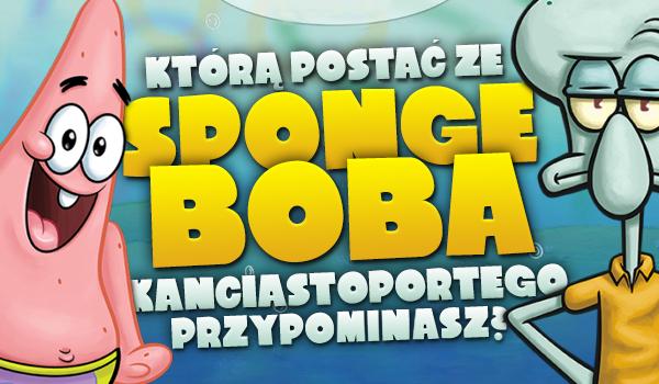 """Którą postać ze """"Spongeboba Kanciastoportego"""" przypominasz?"""