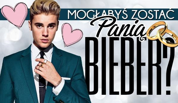 Czy mogłabyś zostać Panią Bieber?