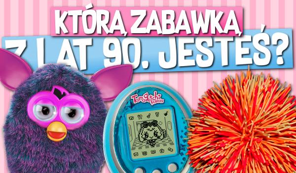 Którą zabawką z lat 90. jesteś?