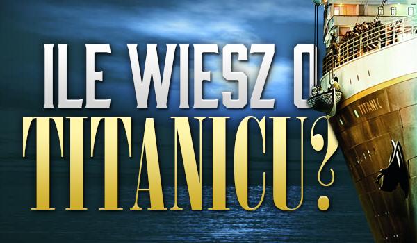 Ile wiesz o Titanicu?