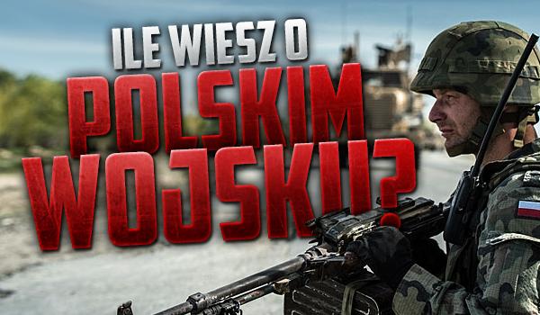 Ile wiesz o polskim wojsku?
