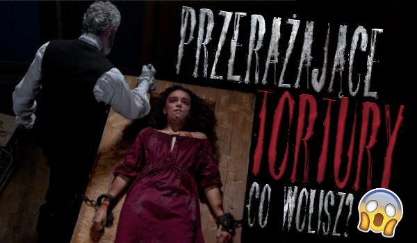 """Przerażające pytania z serii """"Co wolisz?"""" – Tortury!"""