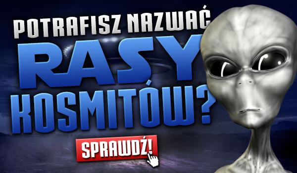 Czy potrafisz nazwać rasę kosmitów?