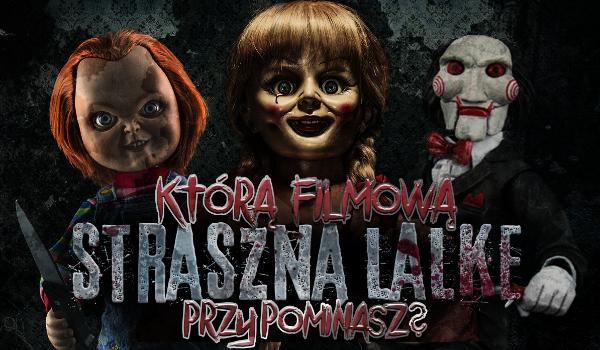 Którą filmową straszną lalkę przypominasz?