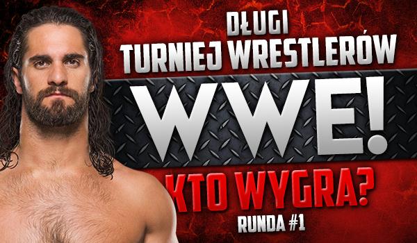 Długi turniej wrestlerów WWE! Kto wygra? Runda 1!