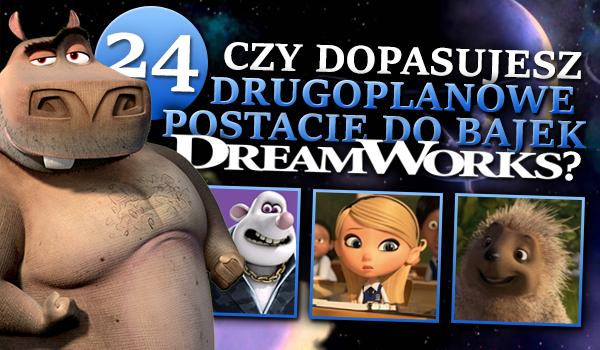 Czy dopasujesz 24 drugoplanowe postacie do bajek DreamWorks?