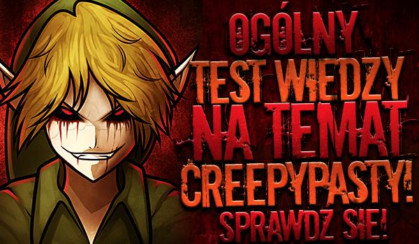 Ogólny test wiedzy na temat Creepypasty!