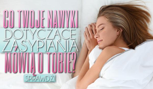 Co Twoje nawyki dotyczące zasypiania mówią o Tobie?
