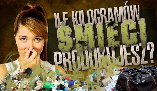 Ile kilogramów śmieci produkujesz?