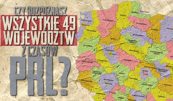 Czy rozpoznasz wszystkie 49 województw Polski za czasów PRL?