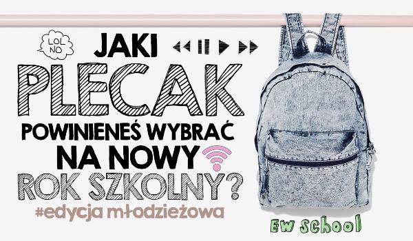 14a6d42fb9f4c Który plecak powinieneś wybrać na nowy rok szkolny? #edycja młodzieżowa