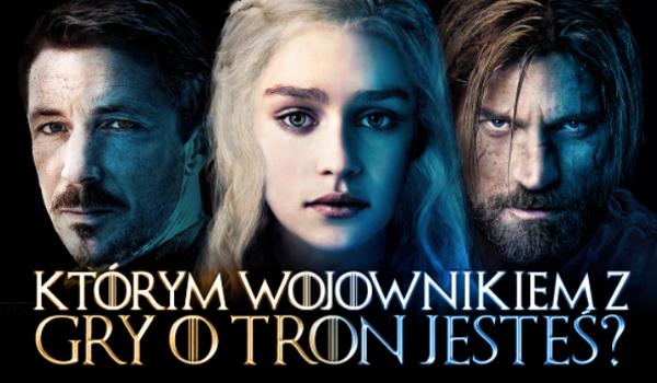 """Którym wielkim wojownikiem """"Gry o tron"""" jesteś?"""