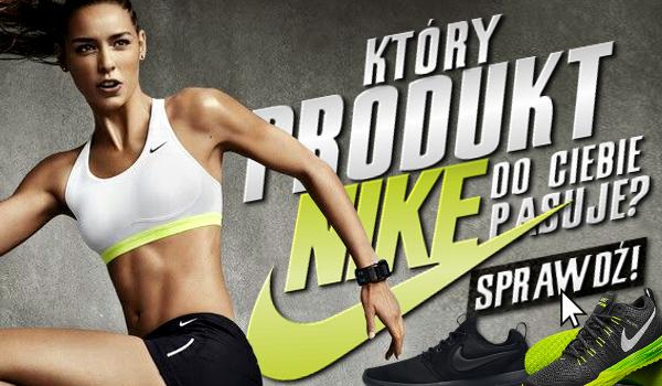 Który produkt firmy Nike do Ciebie pasuje?