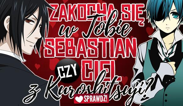 """Zakocha się w Tobie Sebastian czy Ciel z """"Kuroshitsuji""""?"""