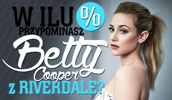 W ilu procentach przypominasz Betty Cooper?