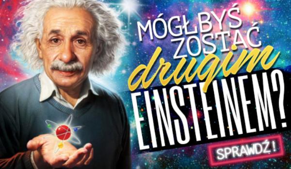 Czy mógłbyś zostać drugim Einsteinem?