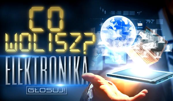 """9 pytań z serii """"Co wolisz?"""" – Elektronika!"""
