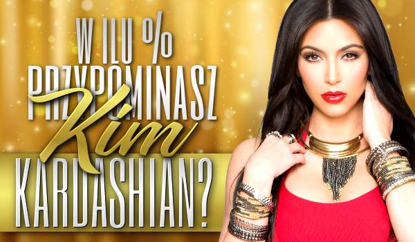 W ilu procentach przypominasz Kim Kardashian?