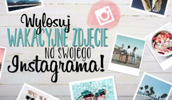Wylosuj wakacyjne zdjęcie, które powinnaś wstawić na Instagrama!