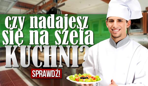 Czy nadajesz się na szefa kuchni?
