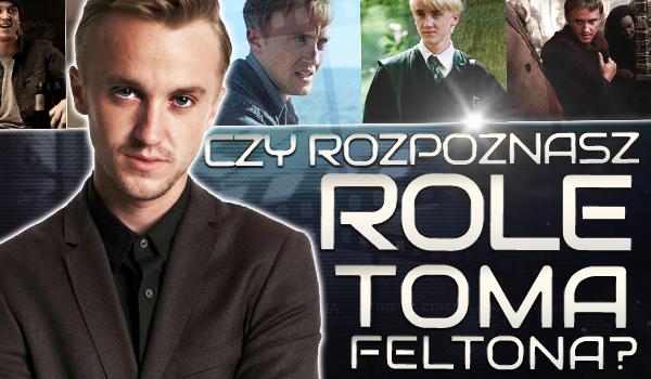 Czy rozpoznasz role Toma Feltona?