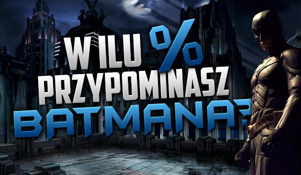 W ilu procentach przypominasz Batmana?