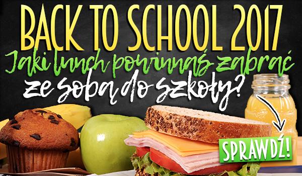 Back to School 2017 – Jaki lunch powinnaś zabrać ze sobą do szkoły?