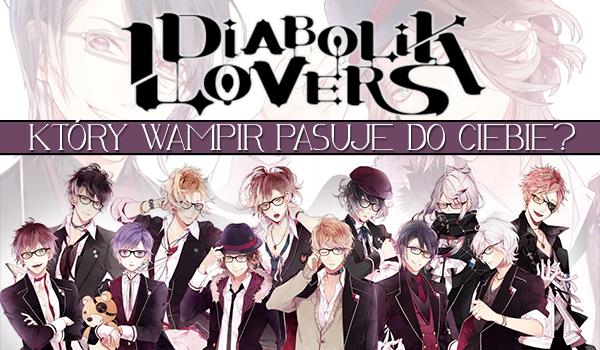 Który wampir z Diabolik Lovers do Ciebie pasuje?