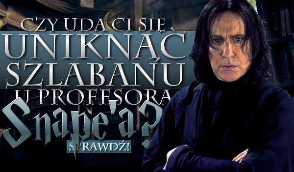 Czy uda Ci się uniknąć szlabanu u profesora Snape'a?