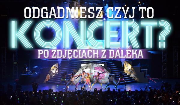 Czy rozpoznasz czyj to koncert?