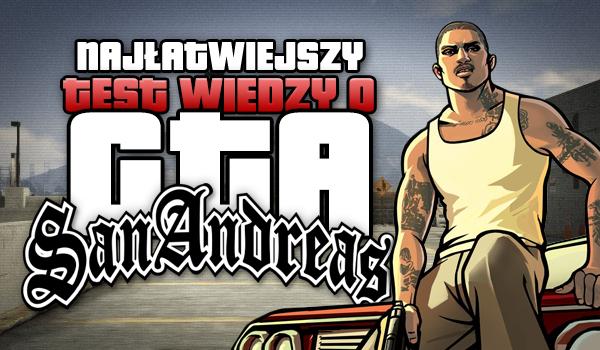 Najłatwiejszy test z wiedzy o GTA: San Andreas!