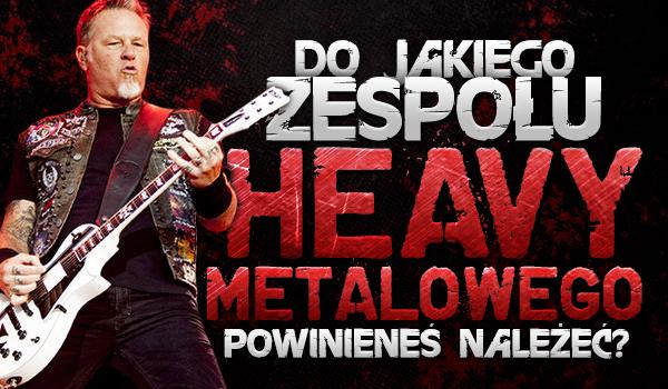 Do którego zespołu heavy metalowego powinieneś należeć?