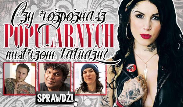 Czy rozpoznasz popularnych mistrzów tatuażu?