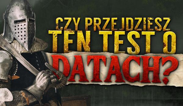 Czy przejdziesz ten test o datach?