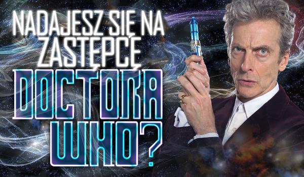Czy nadajesz się na zastępcę Doktora Who?