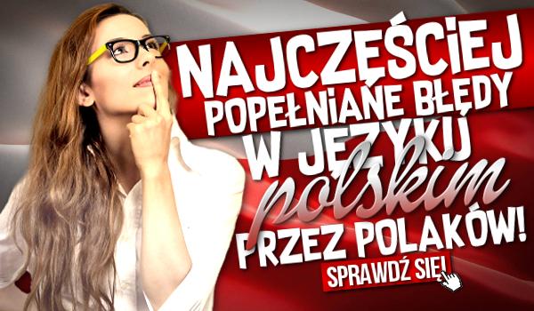 Najczęściej popełniane błędy w języku polskim przez Polaków!