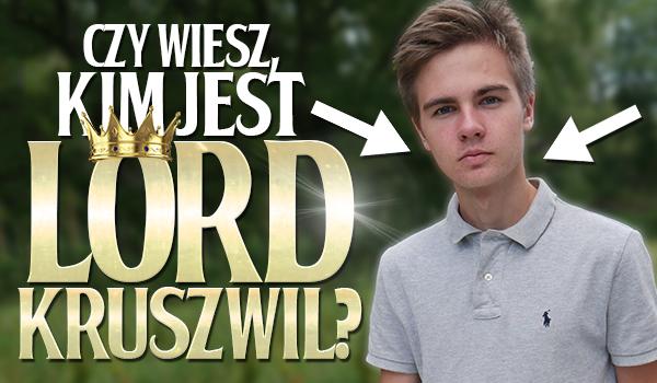 Czy wiesz, kim jest Lord Kruszwil?