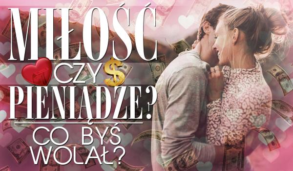 """10 pytań z serii """"Co wolisz?"""" miłość czy pieniądze?"""
