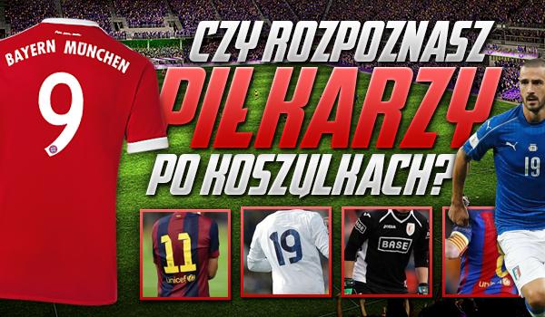 Rozpoznasz piłkarzy po koszulkach?