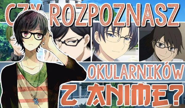 Czy rozpoznasz okularników z anime?