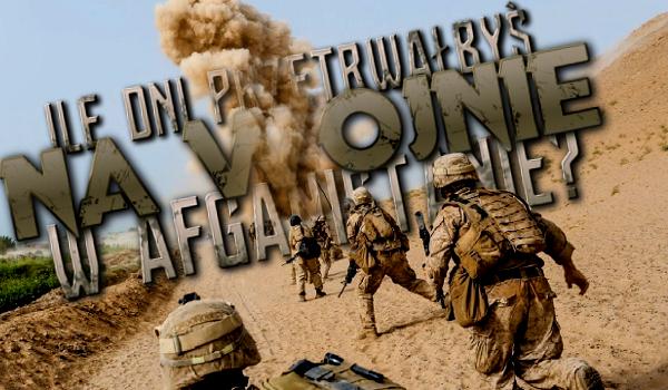 Ile dni przetrwałbyś na wojnie w Afganistanie?